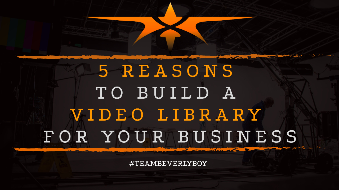 5 Reasons to Build a Video Library for Your Business