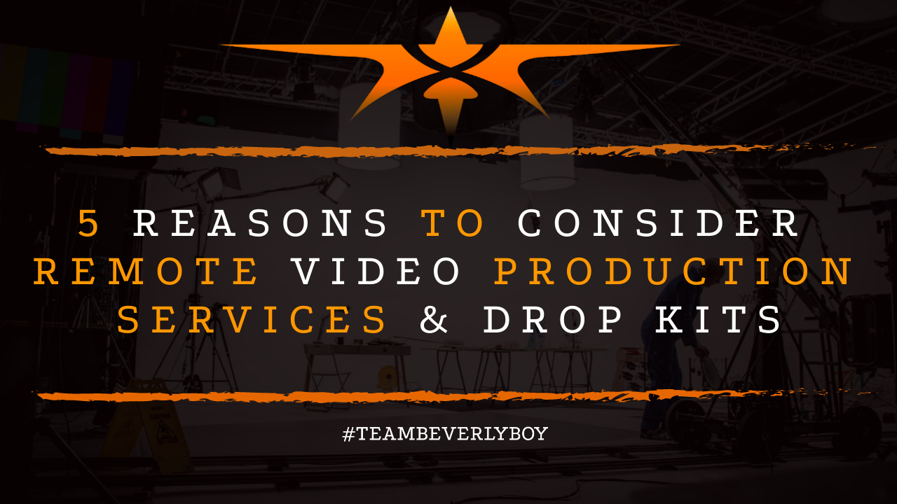 5 Reasons to Consider Remote Video Production Services & Drop Kits
