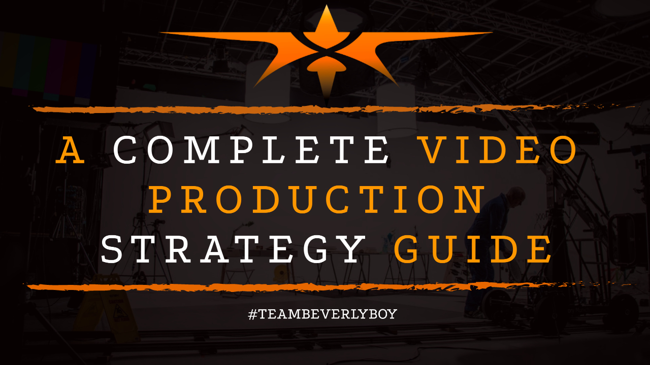 A Complete Video Production Strategy Guide