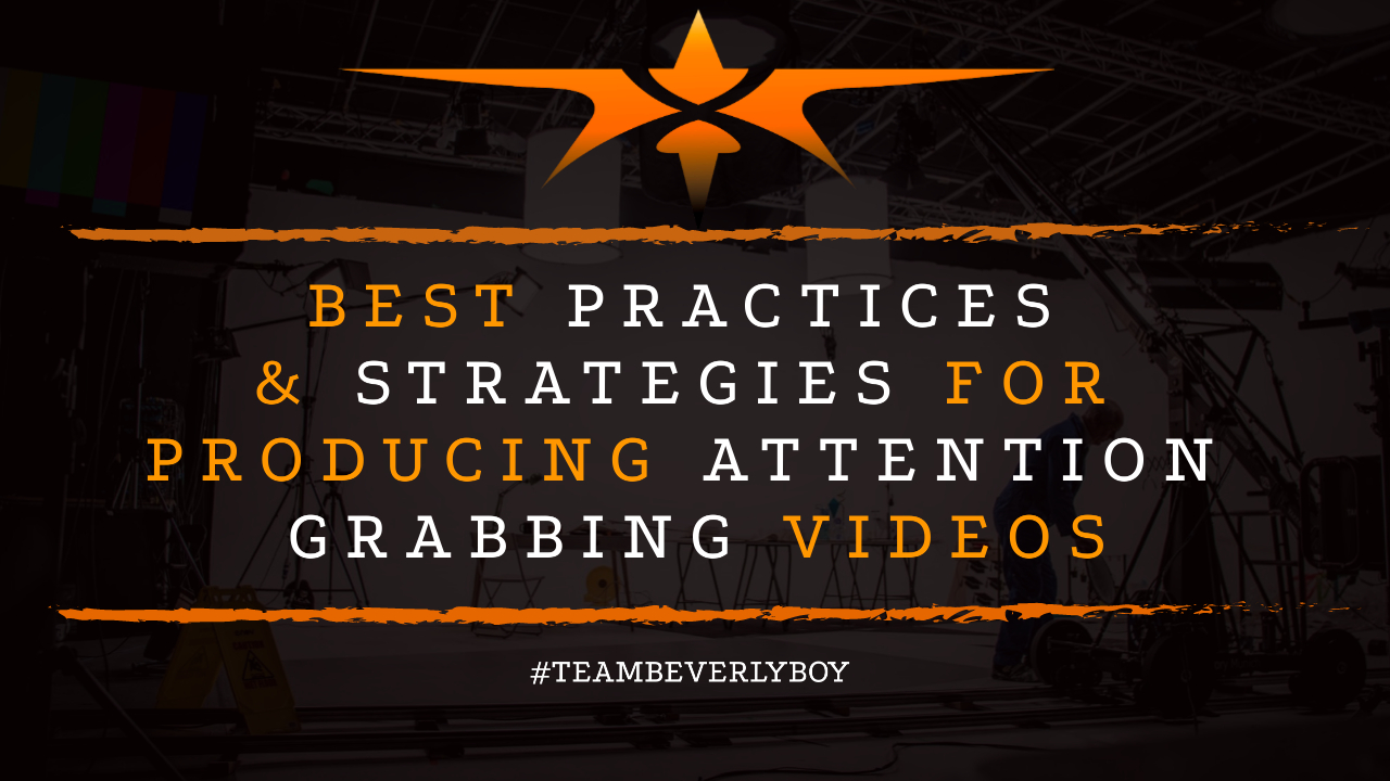 Best Practices & Strategies for Producing Attention Grabbing Videos