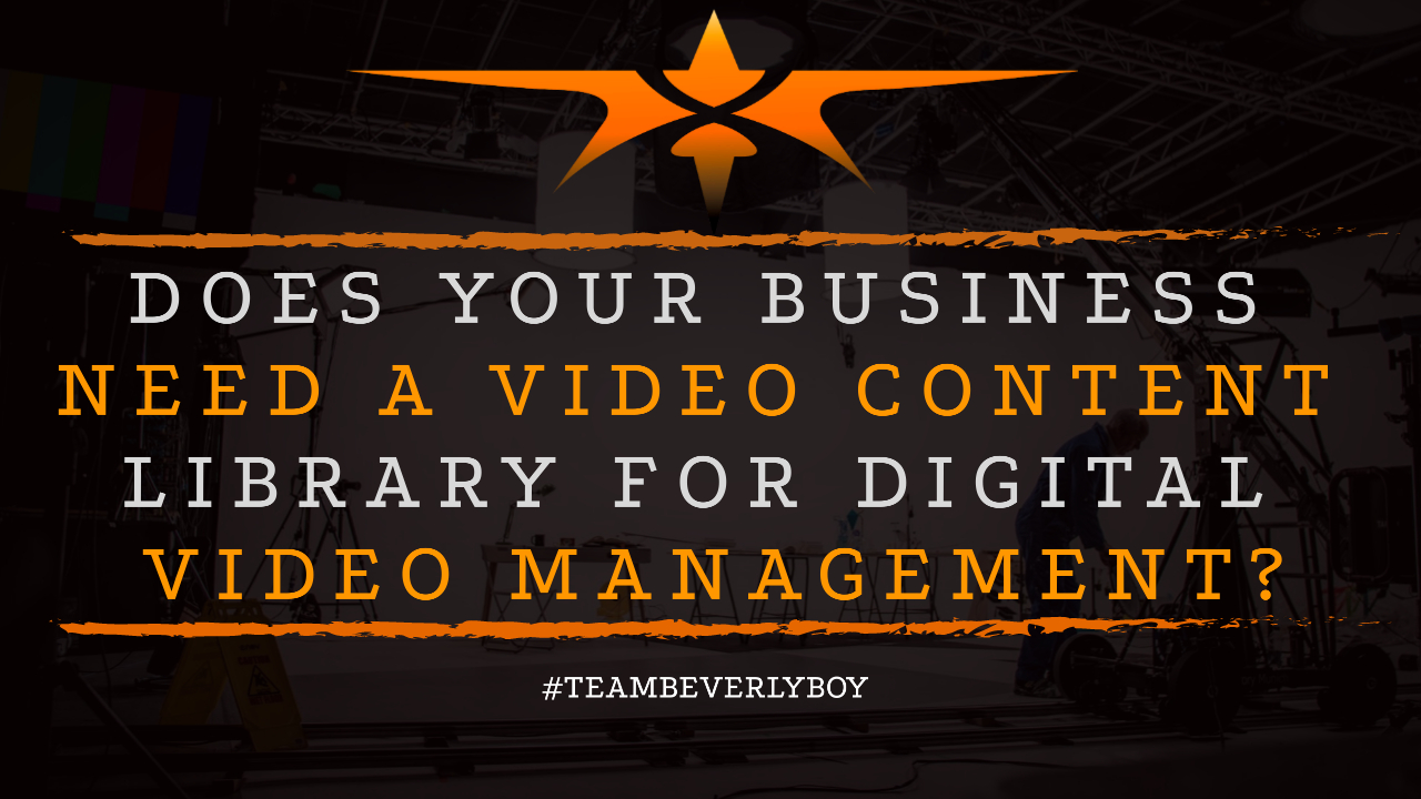 Does Your Business Need a Video Content Library for Digital Video Management-