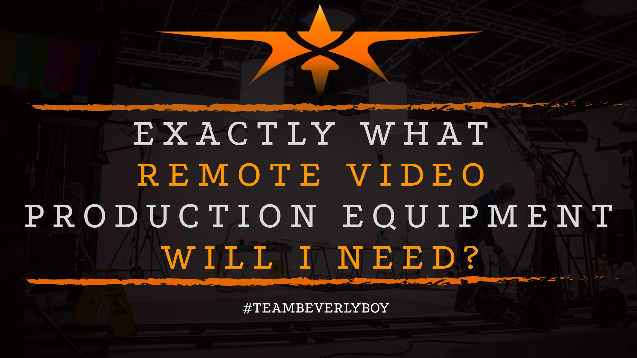 Exactly What Remote Video Production Equipment Will I Need-
