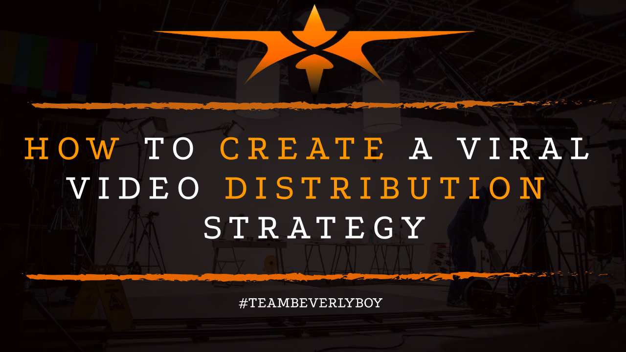 How to Create a Viral Video Distribution Strategy