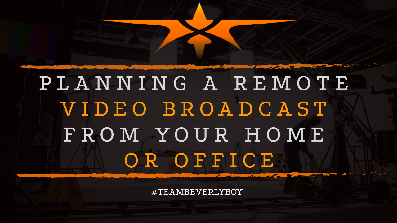 Planning a Remote Video Broadcast from Your Home or Office
