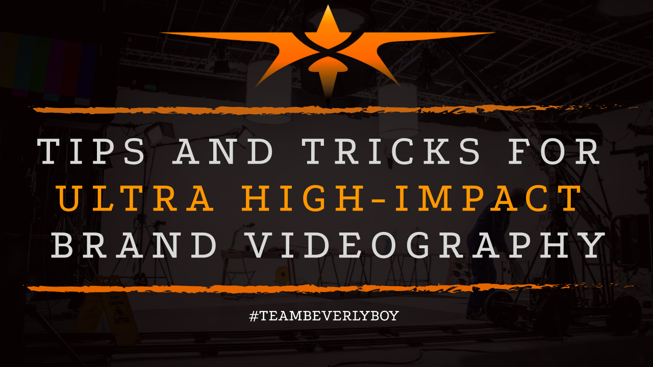 Tips and Tricks for Ultra High-Impact Brand Videography