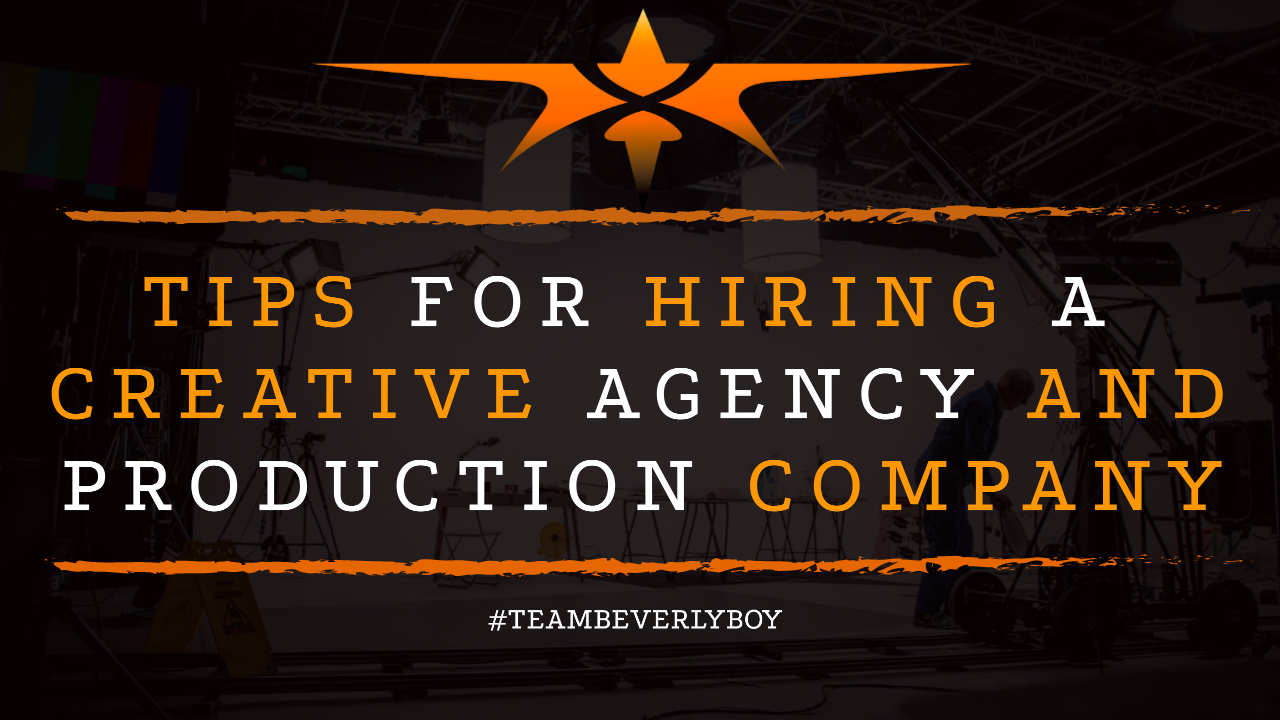 Tips for Hiring a Creative Agency and Production Company