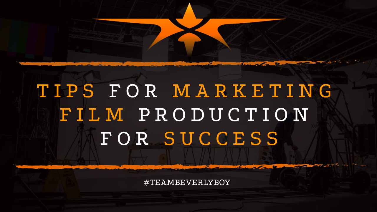 Tips for Marketing Film Production for Success
