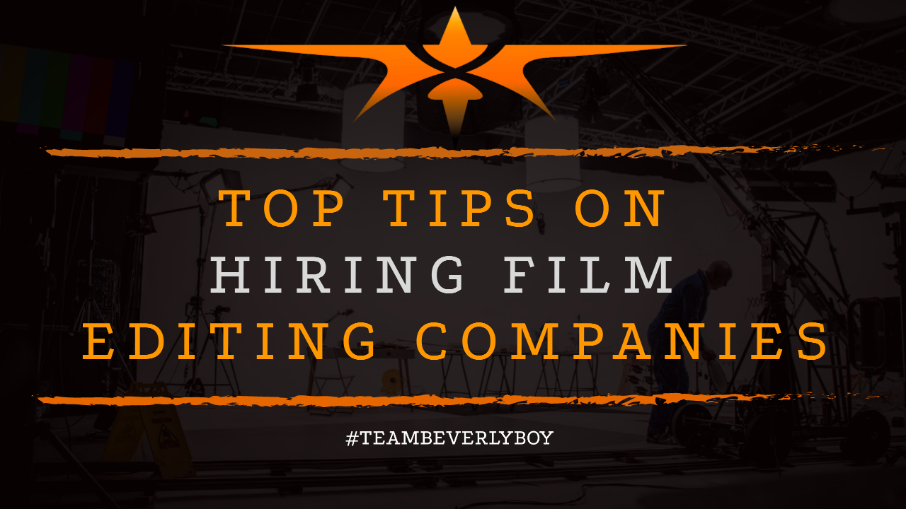 Top Tips on Hiring Film Editing Companies
