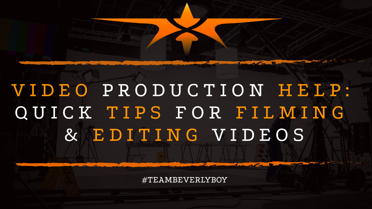 Video Production Help: Quick Tips for Filming & Editing Videos