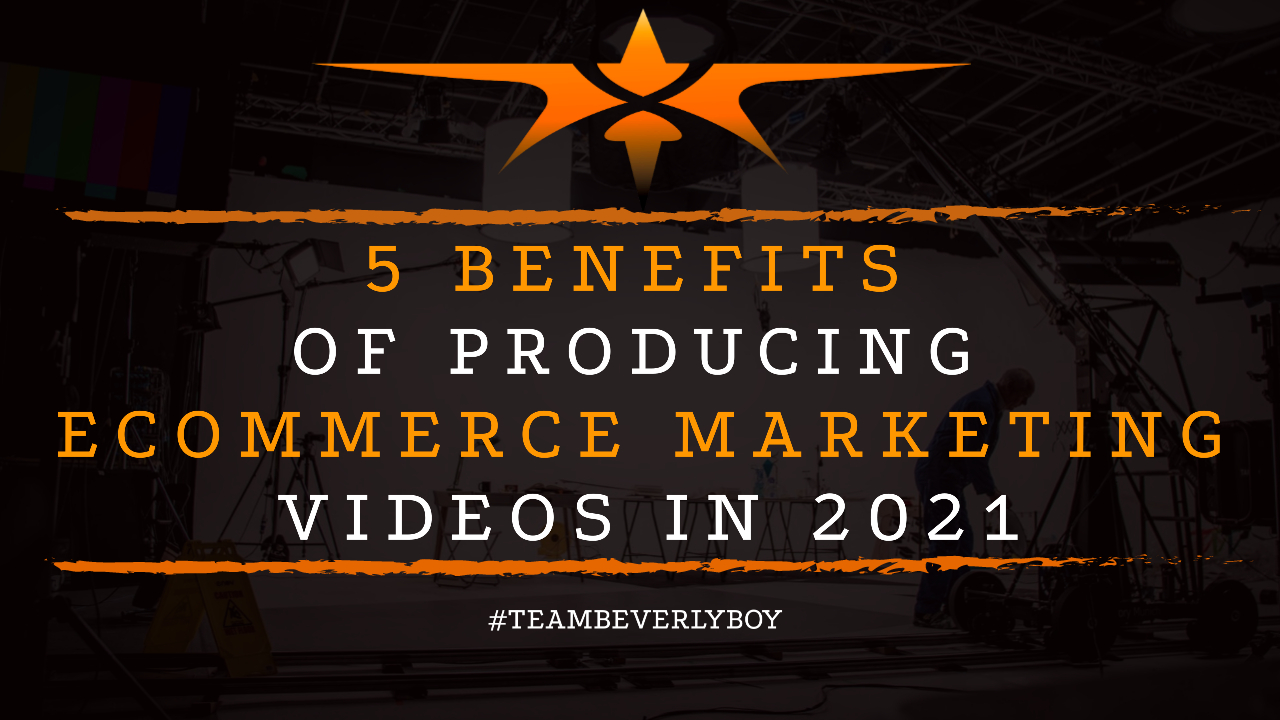5 Benefits of Producing Ecommerce Marketing Videos in 2021