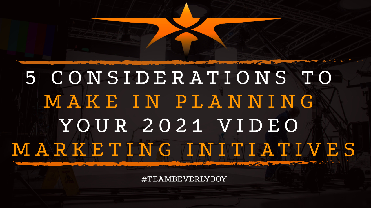 5 Considerations to Make in Planning Your 2021 Video Marketing Initiatives