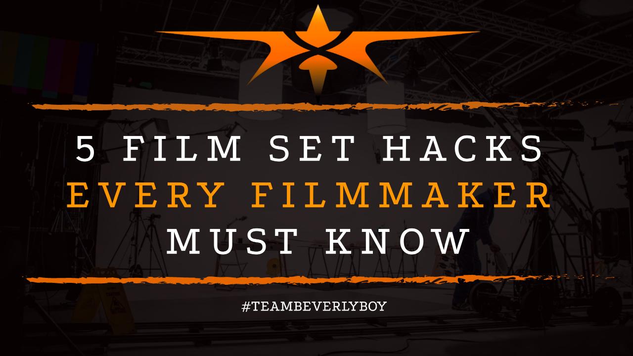 5 Film Set Hacks Every Filmmaker Must Know