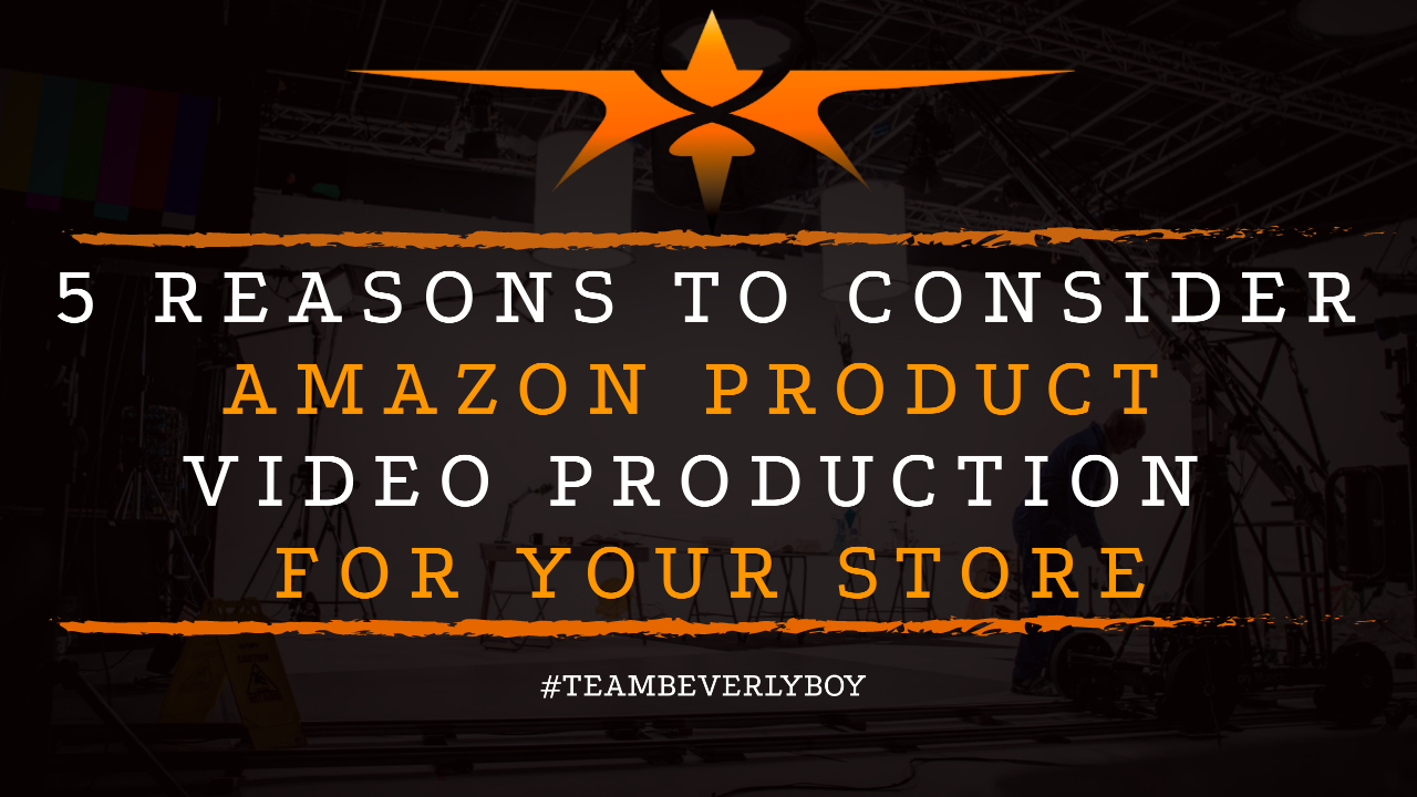 5 Reasons to Consider Amazon Product Video Production for Your Store