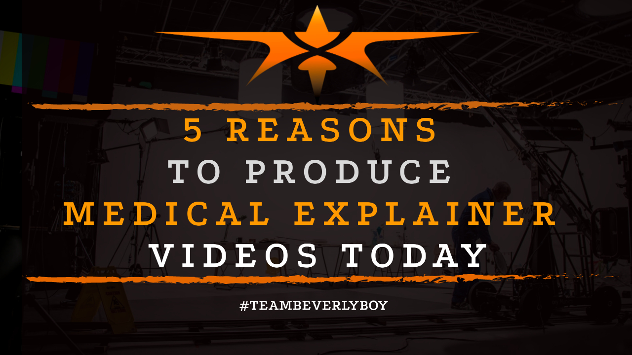 5 Reasons to Produce Medical Explainer Videos Today