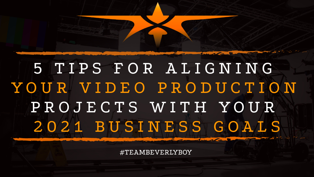 5 Tips for Aligning Your Video Production Projects with Your 2021 Business Goals