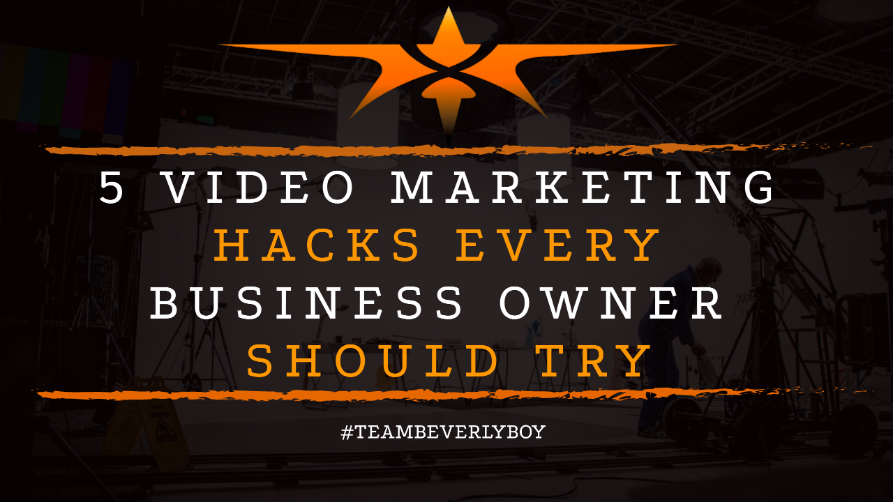 5 Video Marketing Hacks Every Business Owner Should Try