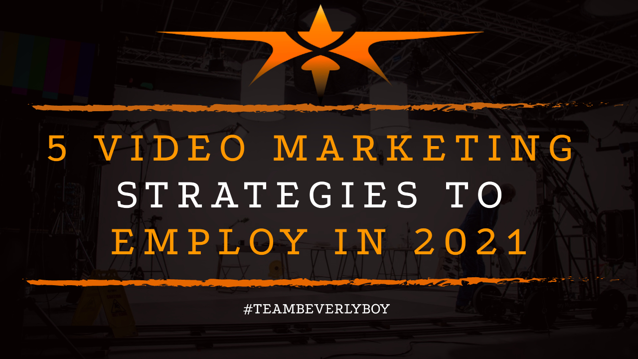 5 Video Marketing Strategies to Employ in 2021