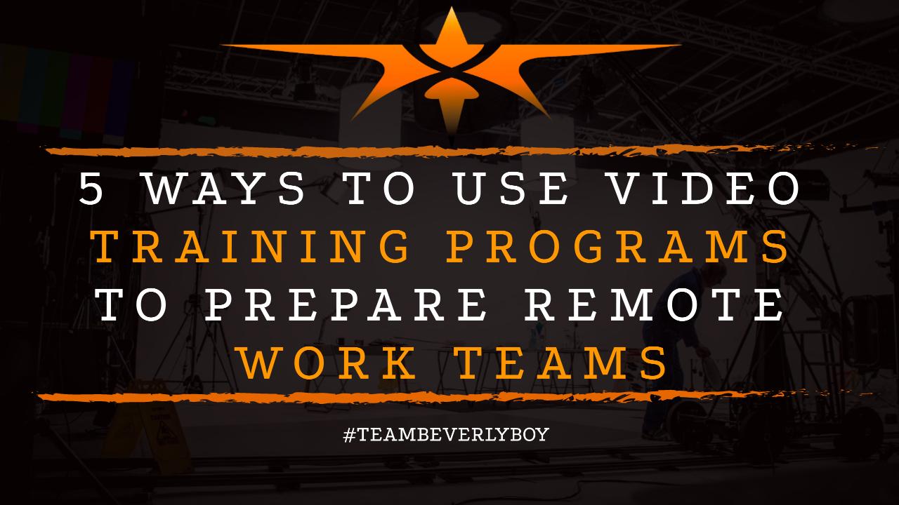 5 Ways to Use Video Training Programs to Prepare Remote Work Teams
