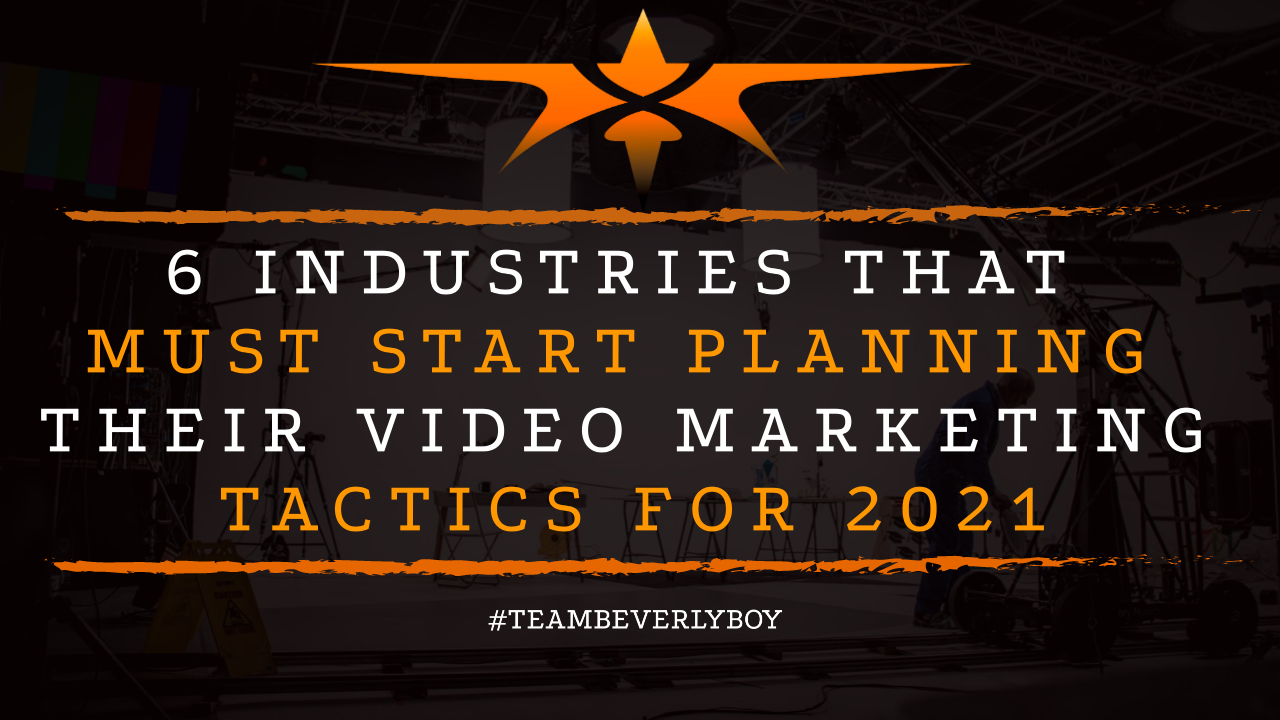 6 Industries that Must Start Planning their Video Marketing Tactics for 2021