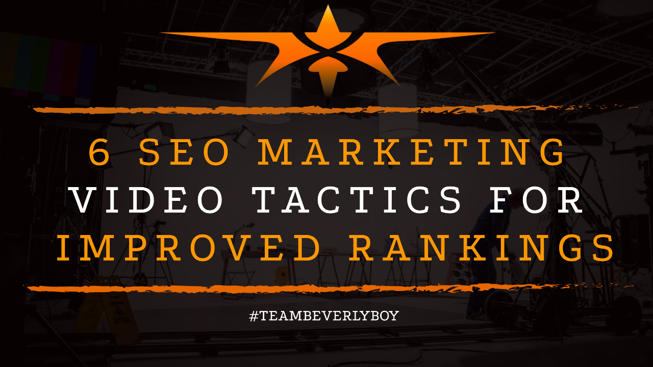 6 SEO Marketing Video Tactics for Improved Rankings