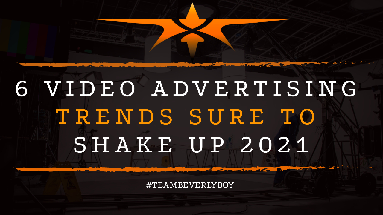 6 Video Advertising Trends Sure to Shake Up 2021