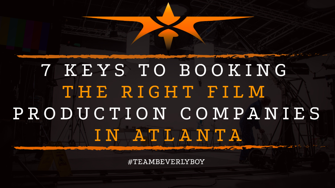 7 Keys to Booking the Right Film Production Companies in Atlanta