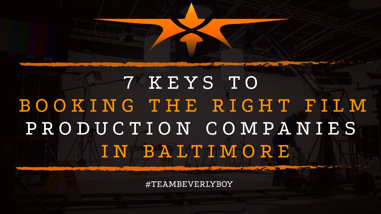 7 Keys to Booking the Right Film Production Companies in Baltimore