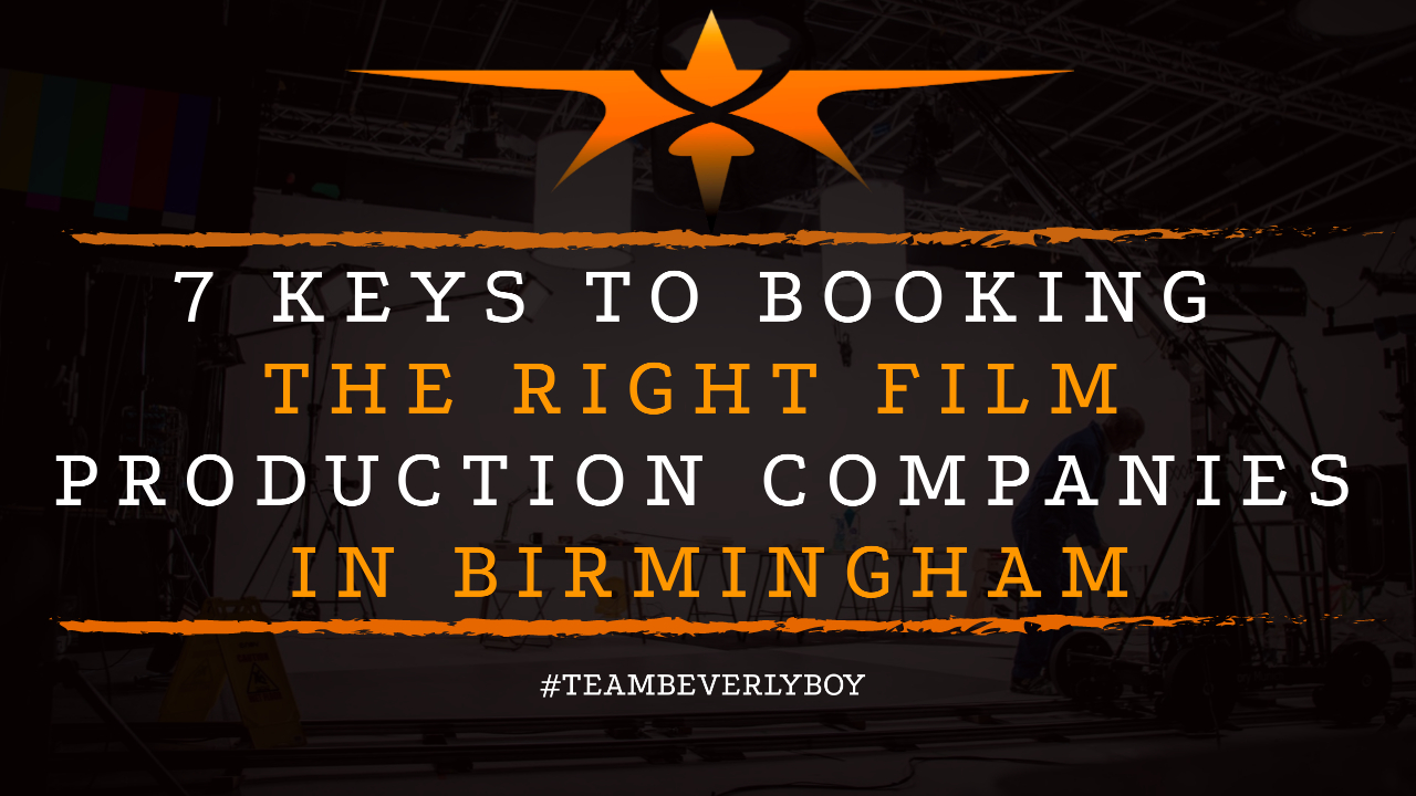 7 Keys to Booking the Right Film Production Companies in Birmingham
