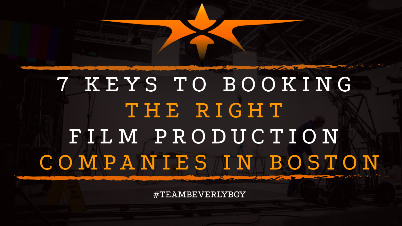 7 Keys to Booking the Right Film Production Companies in Boston