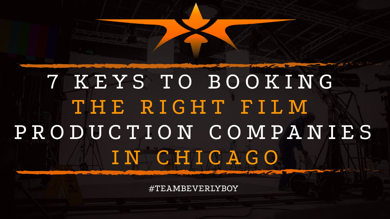 7 Keys to Booking the Right Film Production Companies in Chicago