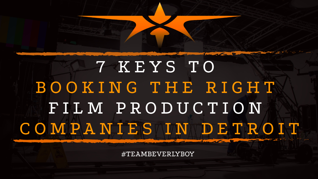 7 Keys to Booking the Right Film Production Companies in Detroit