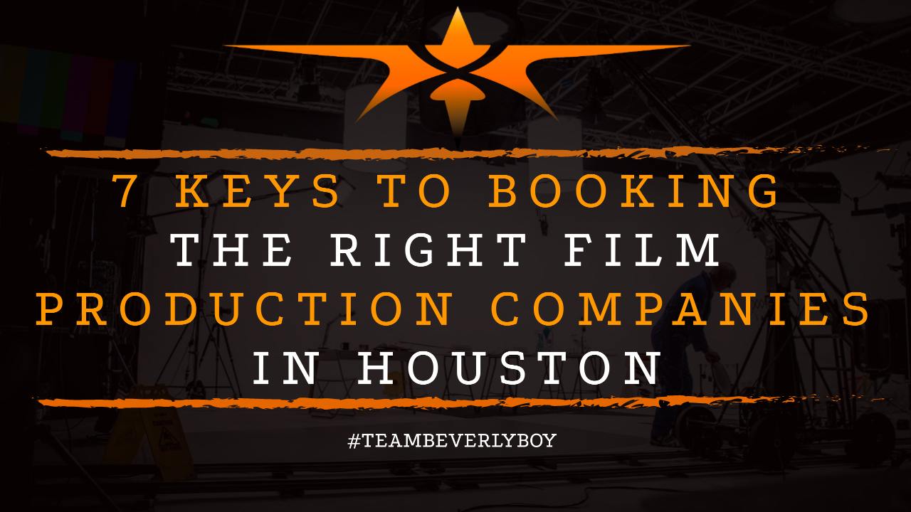 7 Keys to Booking the Right Film Production Companies in Houston