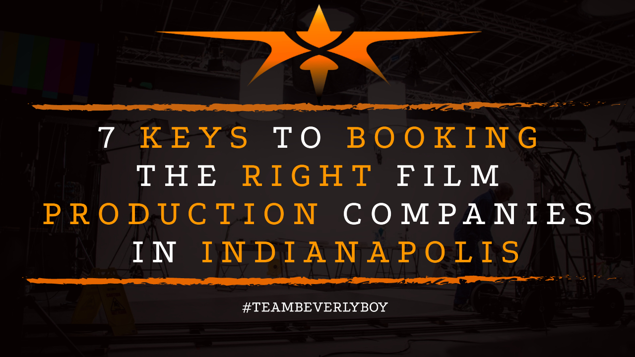 7 Keys to Booking the Right Film Production Companies in Indianapolis