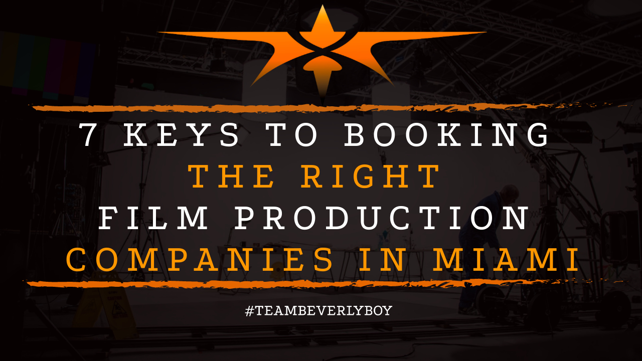 7 Keys to Booking the Right Film Production Companies in Miami