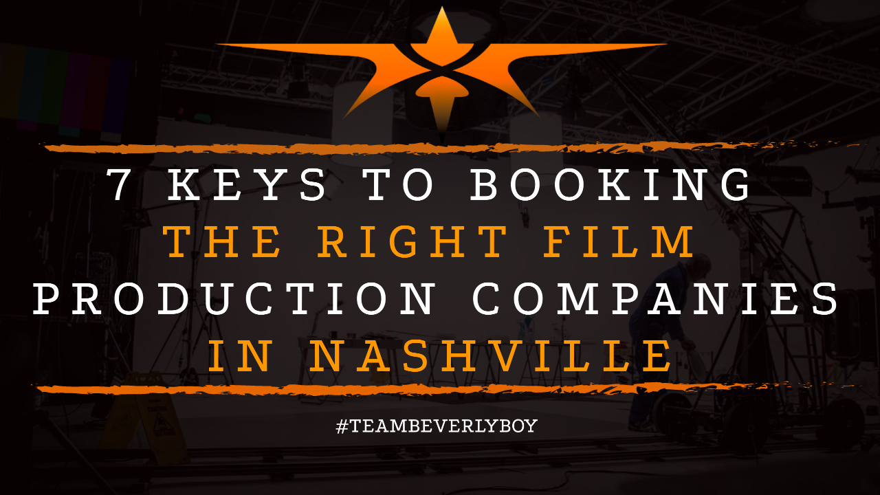 7 Keys to Booking the Right Film Production Companies in Nashville