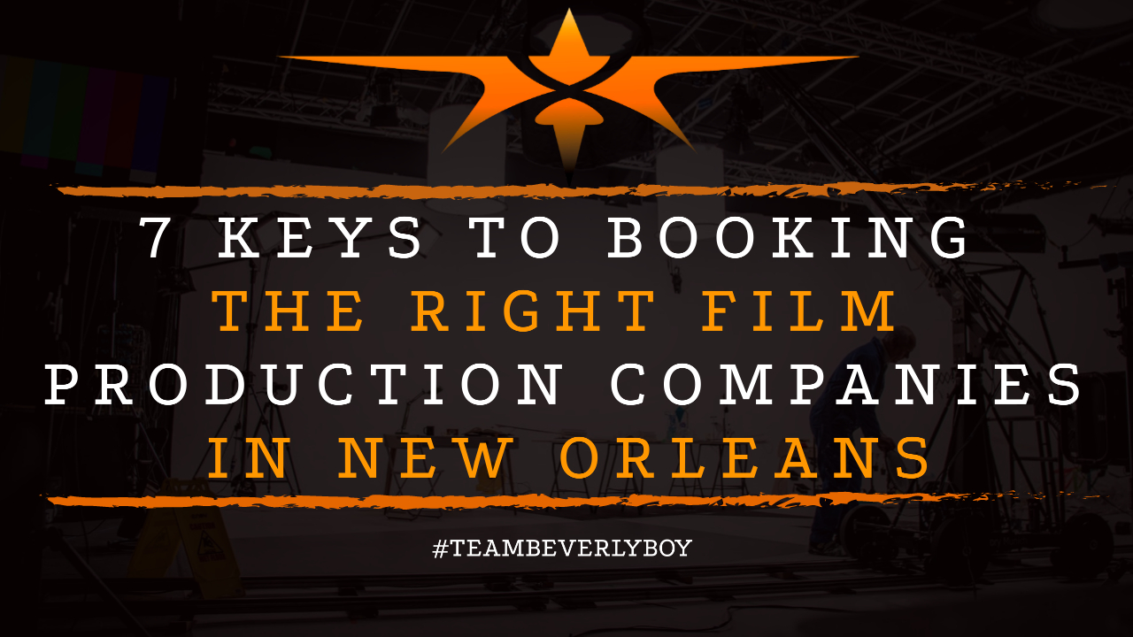 7 Keys to Booking the Right Film Production Companies in New Orleans