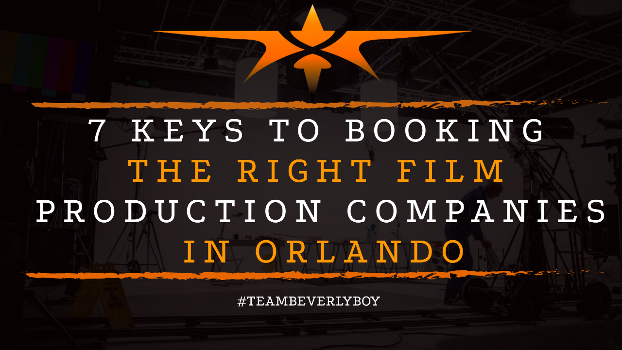 7 Keys to Booking the Right Film Production Companies in Orlando