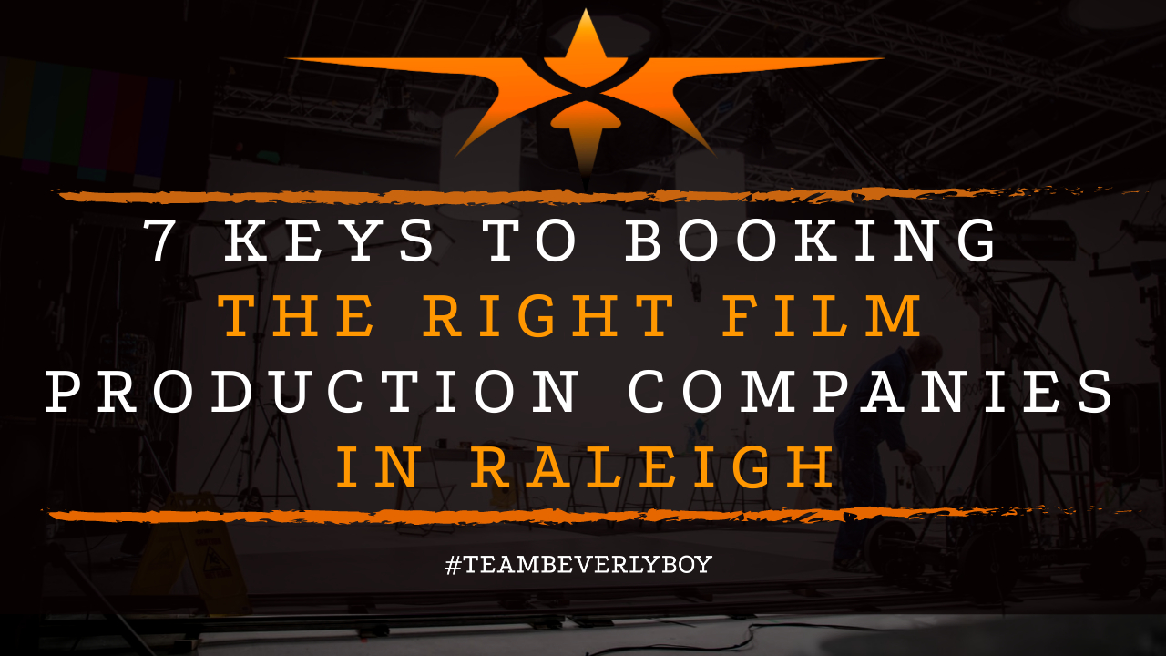 7 Keys to Booking the Right Film Production Companies in Raleigh