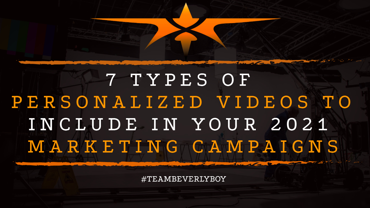7 Types of Personalized Videos to Include in Your 2021 Marketing Campaigns