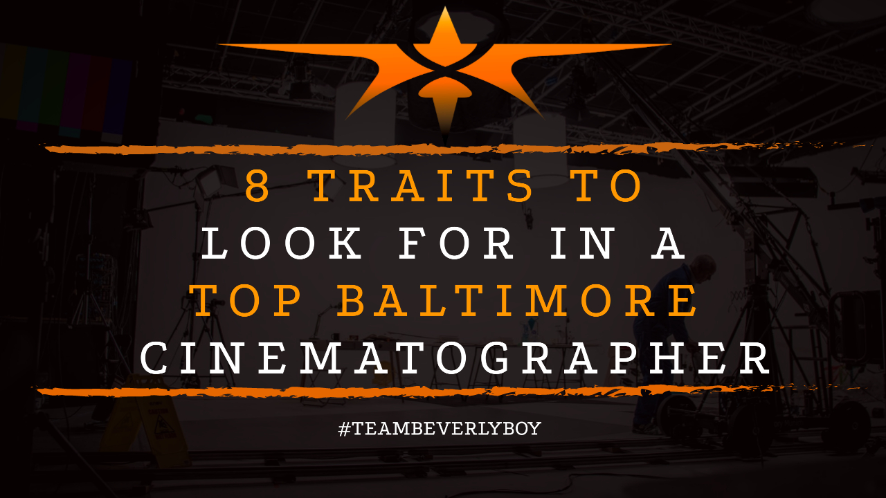 8 Traits to Look for in a Top Baltimore Cinematographer