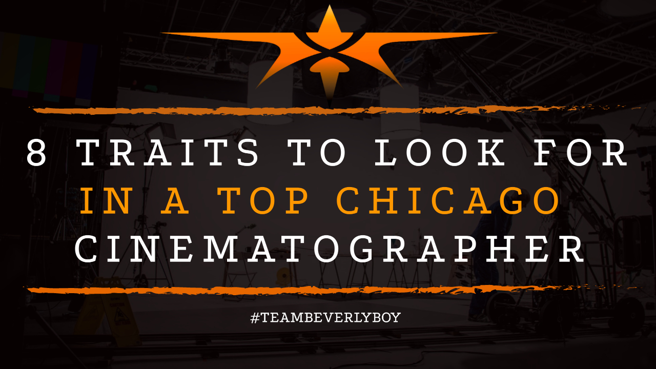 8 Traits to Look for in a Top Chicago Cinematographer