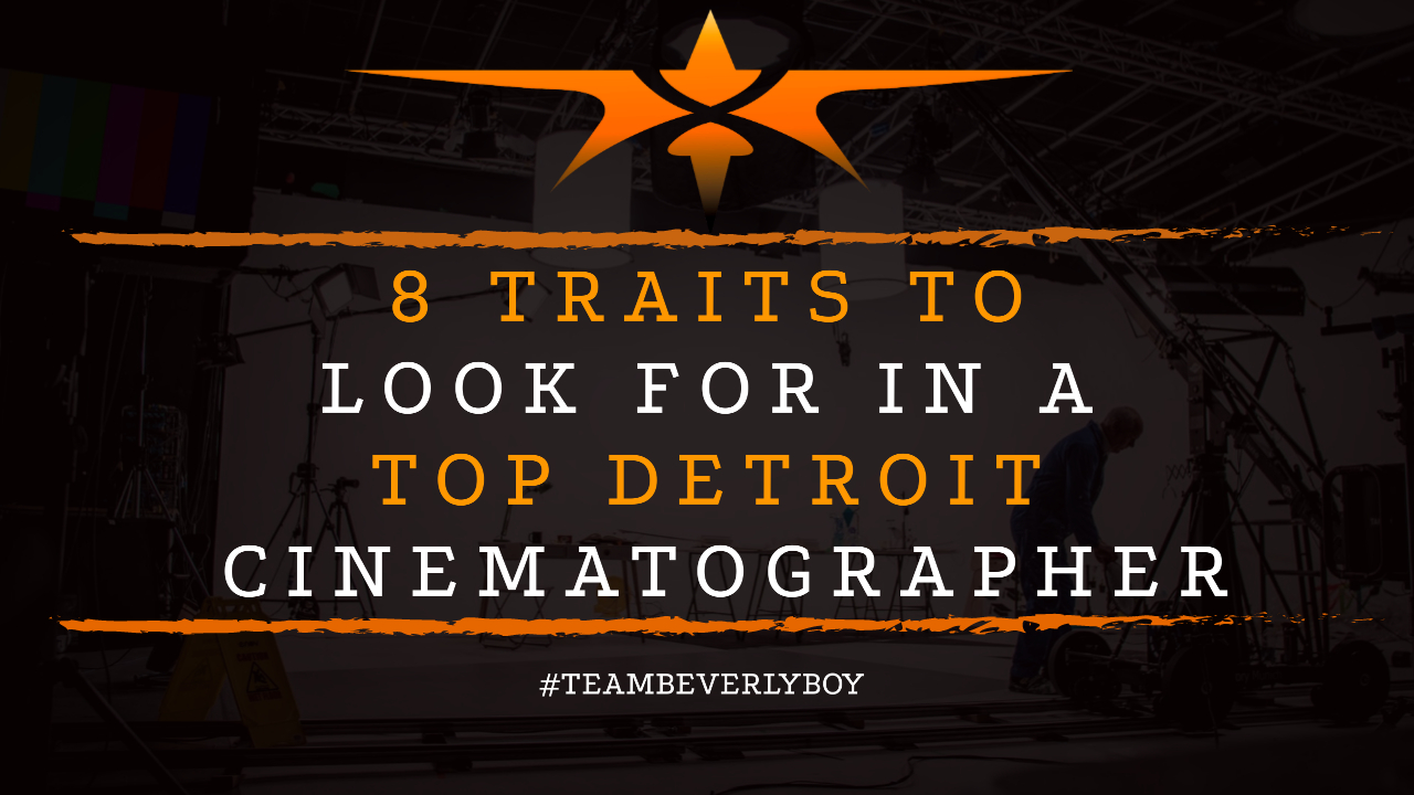 8 Traits to Look for in a Top Detroit Cinematographer