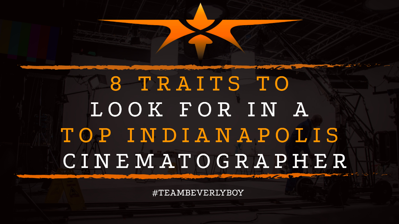 8 Traits to Look for in a Top Indianapolis Cinematographer