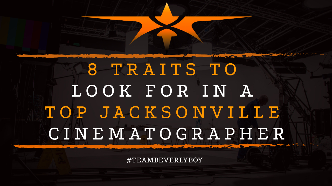 8 Traits to Look for in a Top Jacksonville Cinematographer