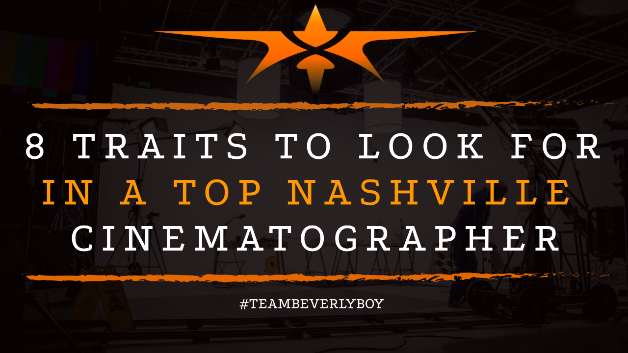 8 Traits to Look for in a Top Nashville Cinematographer