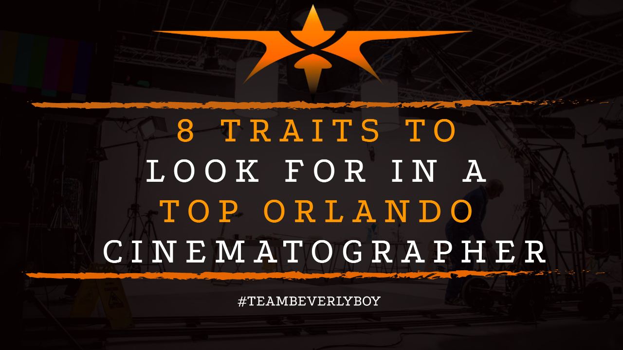 8 Traits to Look for in a Top Orlando Cinematographer