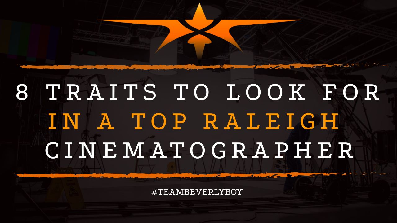 8 Traits to Look for in a Top Raleigh Cinematographer