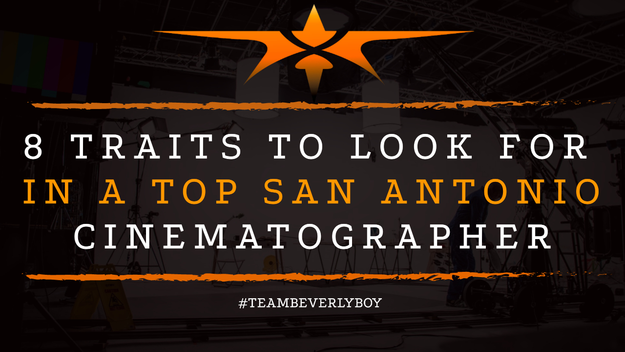 8 Traits to Look for in a Top San Antonio Cinematographer