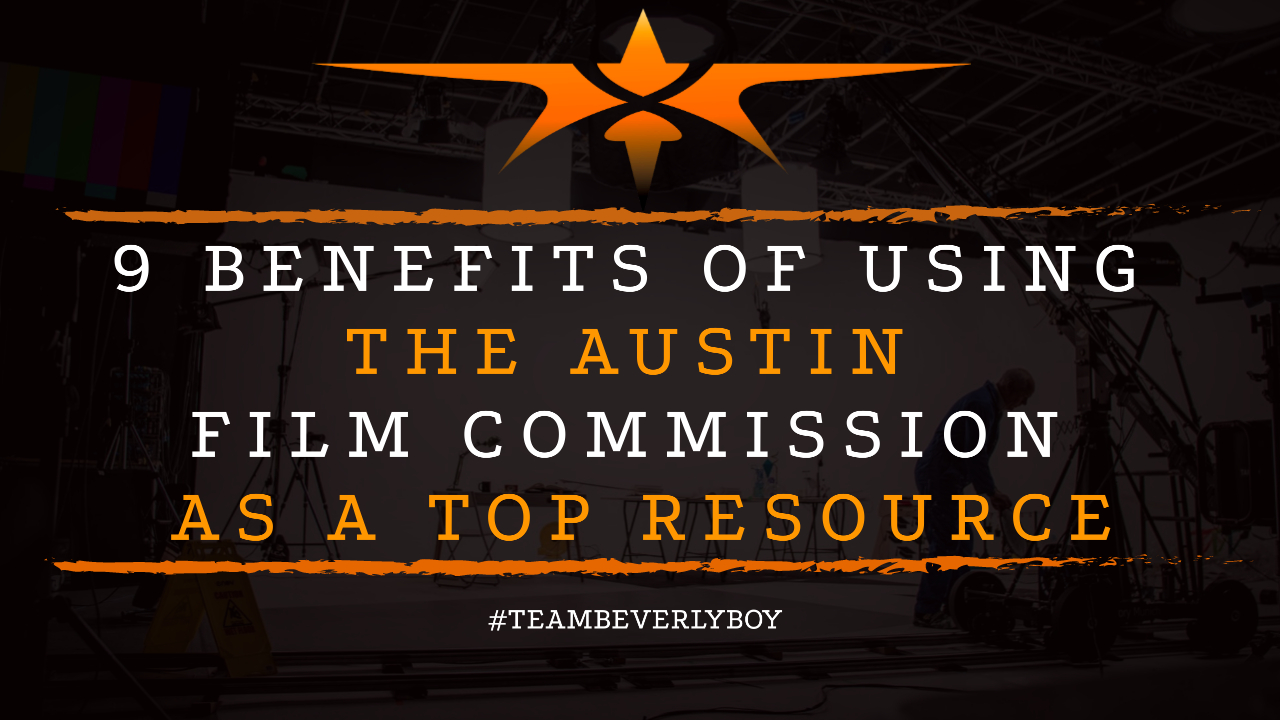 9 Benefits of Using the Austin Film Commission as a Top Resource