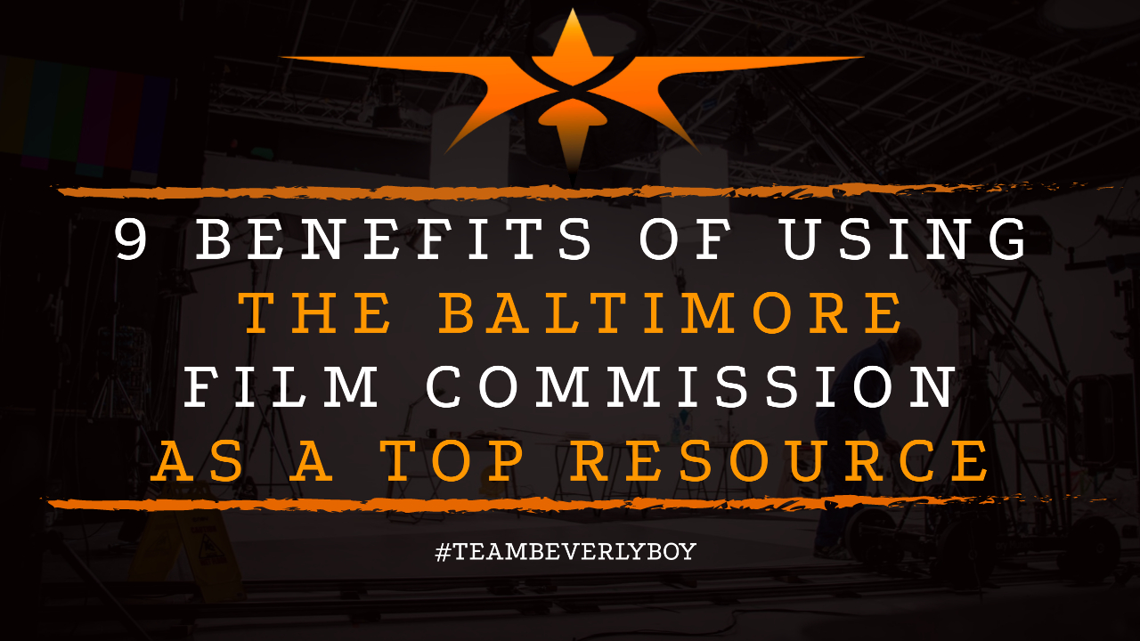 9 Benefits of Using the Baltimore Film Commission as a Top Resource